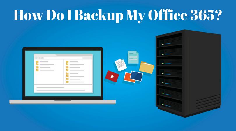 How Do I Backup My Office 365-